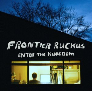 frontier-ruckus-enter-the-kingdom