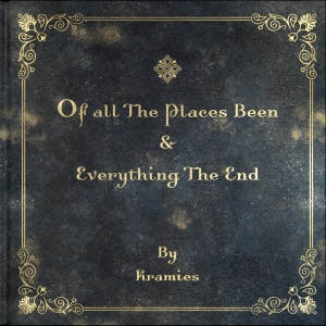 Kramies-Of_All_The_Places_Been_&_Everything_The_End_Cover_Art